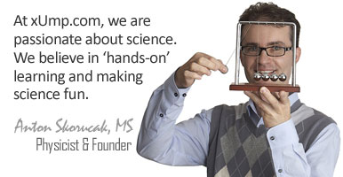 At xUmp.com, we are passionate about science. We believe in hands-on learning and making science fun. - Anton Skorucak, Physicist and Founder